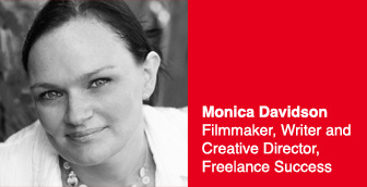 Monica Davidson Filmmaker, Writer and Creative Director, Freelance Success